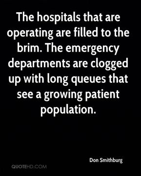 Don Smithburg - The hospitals that are operating are filled to the brim. The emergency departments are clogged up with long queues that see a growing patient population.