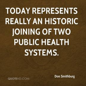 Don Smithburg - Today represents really an historic joining of two public health systems.