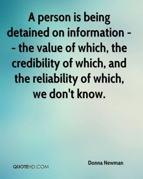 Donna Newman - A person is being detained on information -- the value of which, the credibility of which, and the reliability of which, we don't know.