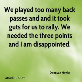 Donovan Hayles - We played too many back passes and and it took guts for us to rally. We needed the three points and I am disappointed.