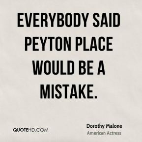 Dorothy Malone - Everybody said Peyton Place would be a mistake.