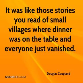 It was like those stories you read of small villages where dinner was on the table and everyone just vanished.