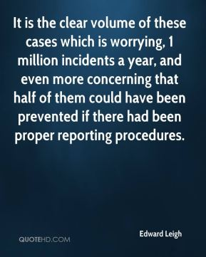 Edward Leigh - It is the clear volume of these cases which is worrying, 1 million incidents a year, and even more concerning that half of them could have been prevented if there had been proper reporting procedures.