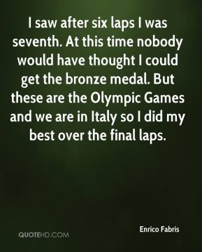 Enrico Fabris - I saw after six laps I was seventh. At this time nobody would have thought I could get the bronze medal. But these are the Olympic Games and we are in Italy so I did my best over the final laps.