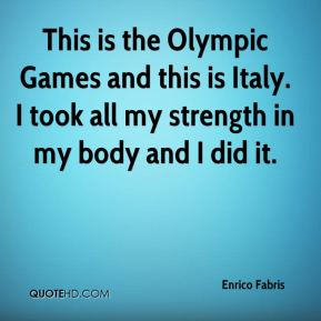 Enrico Fabris - This is the Olympic Games and this is Italy. I took all my strength in my body and I did it.