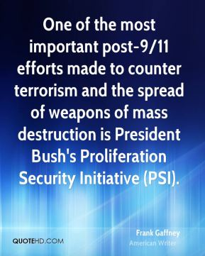 Frank Gaffney - One of the most important post-9/11 efforts made to counter terrorism and the spread of weapons of mass destruction is President Bush's Proliferation Security Initiative (PSI).