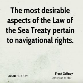 Frank Gaffney - The most desirable aspects of the Law of the Sea Treaty pertain to navigational rights.