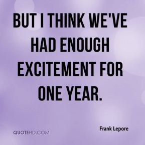 Frank Lepore - But I think we've had enough excitement for one year.