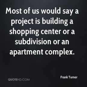 Most of us would say a project is building a shopping center or a subdivision or an apartment complex.