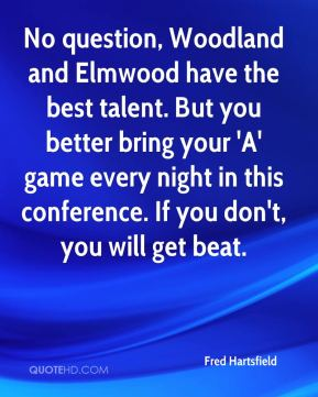 No question, Woodland and Elmwood have the best talent. But you better bring your 'A' game every night in this conference. If you don't, you will get beat.