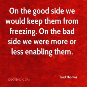 On the good side we would keep them from freezing. On the bad side we were more or less enabling them.