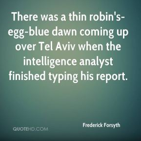 Frederick Forsyth - There was a thin robin's-egg-blue dawn coming up over Tel Aviv when the intelligence analyst finished typing his report.