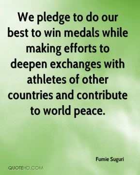 Fumie Suguri - We pledge to do our best to win medals while making efforts to deepen exchanges with athletes of other countries and contribute to world peace.