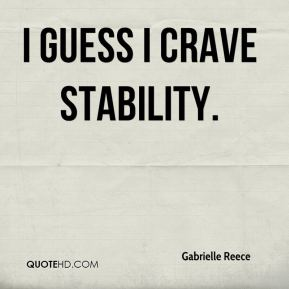 I guess I crave stability.