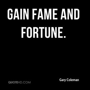 Gary Coleman - gain fame and fortune.