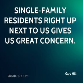 Single-family residents right up next to us gives us great concern.