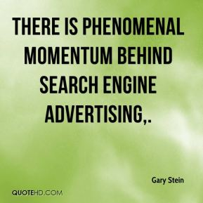 Gary Stein - There is phenomenal momentum behind search engine advertising. The number of advertisers using search to market products continues to grow, as does the overall efficiency of the market-- search engines are getting even better at making money off search engine results pages.
