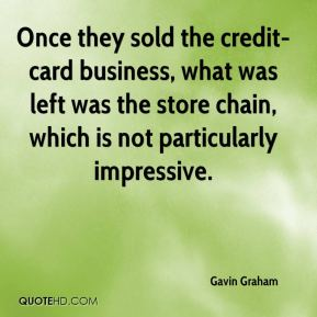 Once they sold the credit-card business, what was left was the store chain, which is not particularly impressive.