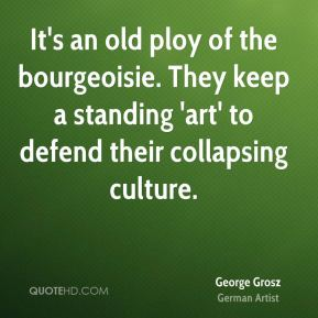 It's an old ploy of the bourgeoisie. They keep a standing 'art' to defend their collapsing culture.