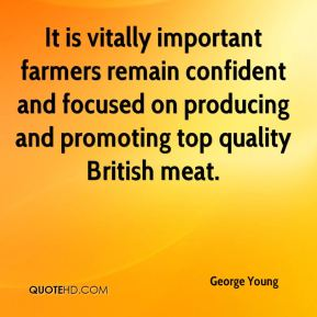 It is vitally important farmers remain confident and focused on producing and promoting top quality British meat.
