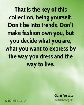 That is the key of this collection, being yourself. Don't be into trends. Don't make fashion own you, but you decide what you are, what you want to express by the way you dress and the way to live.