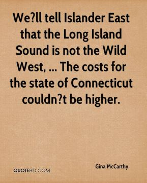 We?ll tell Islander East that the Long Island Sound is not the Wild West, ... The costs for the state of Connecticut couldn?t be higher.