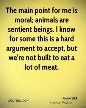 The main point for me is moral; animals are sentient beings. I know for some this is a hard argument to accept, but we're not built to eat a lot of meat.