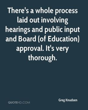 There's a whole process laid out involving hearings and public input and Board (of Education) approval. It's very thorough.