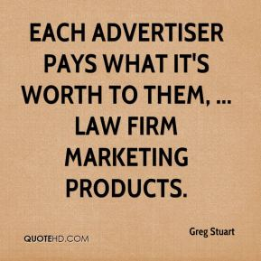 Greg Stuart - Each advertiser pays what it's worth to them, ... law firm marketing products.