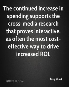 Greg Stuart - The continued increase in spending supports the cross-media research that proves interactive, as often the most cost-effective way to drive increased ROI.