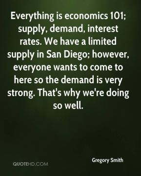 Gregory Smith - Everything is economics 101; supply, demand, interest rates. We have a limited supply in San Diego; however, everyone wants to come to here so the demand is very strong. That's why we're doing so well.