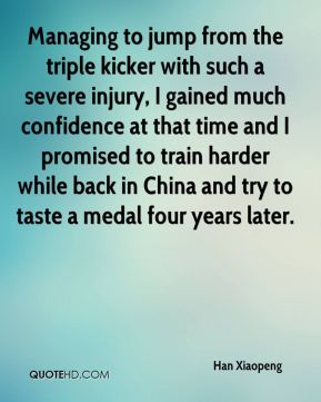 Han Xiaopeng - Managing to jump from the triple kicker with such a severe injury, I gained much confidence at that time and I promised to train harder while back in China and try to taste a medal four years later.