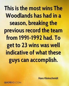 Hans Kleinschmidt - This is the most wins The Woodlands has had in a season, breaking the previous record the team from 1991-1992 had. To get to 23 wins was well indicative of what these guys can accomplish.