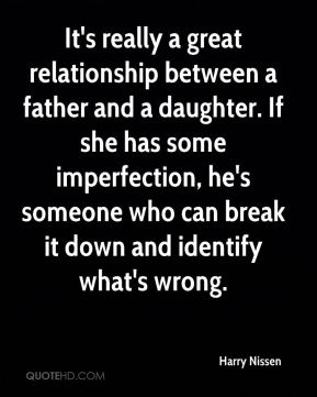 Harry Nissen - It's really a great relationship between a father and a daughter. If she has some imperfection, he's someone who can break it down and identify what's wrong.