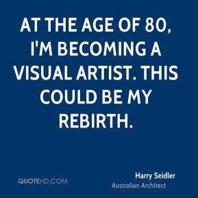 Harry Seidler - At the age of 80, I'm becoming a visual artist. This could be my rebirth.