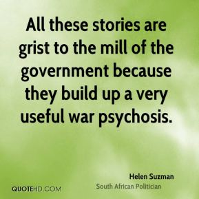 All these stories are grist to the mill of the government because they build up a very useful war psychosis.