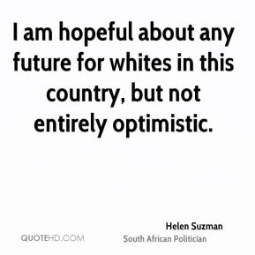 I am hopeful about any future for whites in this country, but not entirely optimistic.