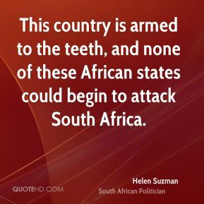 This country is armed to the teeth, and none of these African states could begin to attack South Africa.