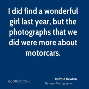 I did find a wonderful girl last year, but the photographs that we did were more about motorcars.
