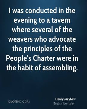 I was conducted in the evening to a tavern where several of the weavers who advocate the principles of the People's Charter were in the habit of assembling.