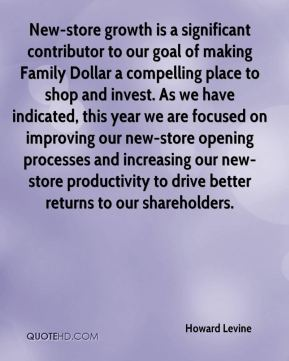 Howard Levine - New-store growth is a significant contributor to our goal of making Family Dollar a compelling place to shop and invest. As we have indicated, this year we are focused on improving our new-store opening processes and increasing our new-store productivity to drive better returns to our shareholders.