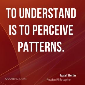 To understand is to perceive patterns.