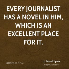 J. Russell Lynes - Every journalist has a novel in him, which is an excellent place for it.