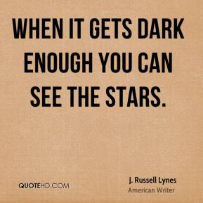 J. Russell Lynes - When it gets dark enough you can see the stars.