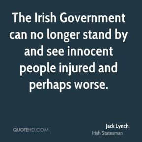 The Irish Government can no longer stand by and see innocent people injured and perhaps worse.