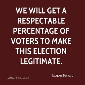 Jacques Bernard - We will get a respectable percentage of voters to make this election legitimate.