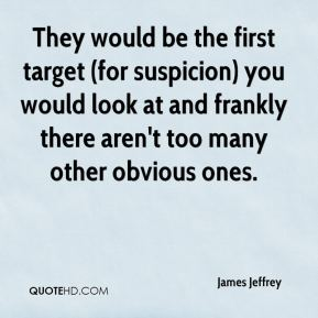 James Jeffrey - They would be the first target (for suspicion) you would look at and frankly there aren't too many other obvious ones.