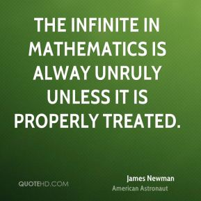 The infinite in mathematics is alway unruly unless it is properly treated.