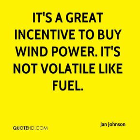 It's a great incentive to buy wind power. It's not volatile like fuel.