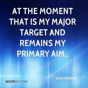 Jason Gardener - At the moment that is my major target and remains my primary aim.